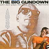 The Big Gundown: John Zorn Plays The Music Of Ennio Morricone