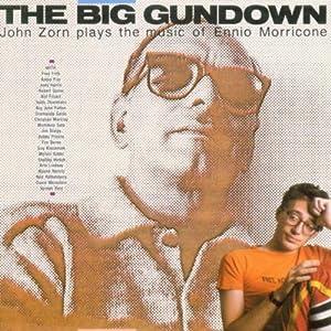 The Big Gundown: John Zorn Plays The Music Of Ennio Morricone