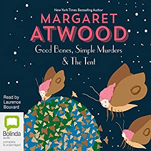 Good Bones and Simple Murders & the Tent | [Margaret Atwood]