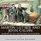 Martin Luther and John Calvin: Leaders of the Protestant Reformation Hörbuch von  Charles River Editors Gesprochen von: David Zarbock