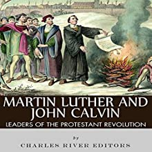 Martin Luther and John Calvin: Leaders of the Protestant Reformation (       UNABRIDGED) by Charles River Editors Narrated by David Zarbock