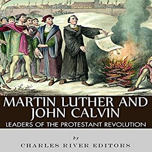 Martin Luther and John Calvin: Leaders of the Protestant Reformation Audiobook