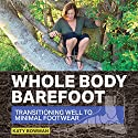 Whole Body Barefoot: Transitioning Well to Minimal Footwear Audiobook by Katy Bowman Narrated by Katy Bowman