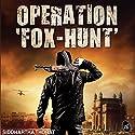 Operation 'Fox-Hunt' Audiobook by Siddhartha Thorat Narrated by Adnan Kapadia