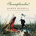 Swamplandia! (       UNABRIDGED) by Karen Russell Narrated by Arielle Sitrick, David Ackroyd