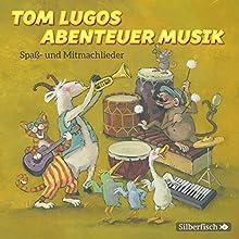 Tom Lugos Abenteuer Musik: Spaß- und Mitmachlieder (       ungekürzt) von Tom Lugo Gesprochen von: Tom Lugo