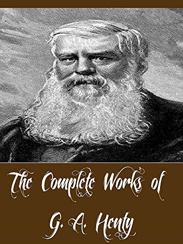 The Complete Works of G. A. Henty (81 Complete Works of G. A. Henty Including A Search For A Secret, A Chapter of Adventures, The Dragon and the Raven, The Golden Canyon, Facing Death, And More) (Adventure Ga compare prices)