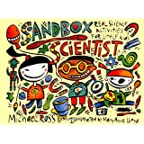 Sandbox Scientist: Real Science Activities for Little Kids ~ Michael Elsohn Ross