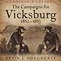 The Campaigns for Vicksburg, 1862-1863: Leadership Lessons Audiobook by Kevin Dougherty Narrated by Norman Dietz