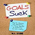 Goals Suck: Why the Obsession with Goal-Setting Is a Flawed Approach to Productivity and Life in General (       UNABRIDGED) by M.F. Stone Narrated by Matt Stone