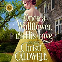 Once a Wallflower, at Last His Love: Scandalous Seasons, Book 6 (       UNABRIDGED) by Christi Caldwell Narrated by Tim Campbell