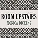 Room Upstairs | Monica Dickens