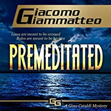 Premeditated: A Gino Cataldi Mystery, Redemption, Book 4 Audiobook by Giacomo Giammatteo Narrated by Nathan Glondys