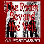 The Room Beyond the Veil | C. H. Foertmeyer