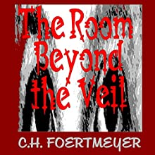 The Room Beyond the Veil | Livre audio Auteur(s) : C. H. Foertmeyer Narrateur(s) : Alan Philip Ormond
