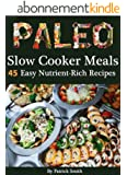 Paleo Slow Cooker Meals: 45 Easy Nutrient-Rich Slow Cooker Recipes (Paleo Diet, Gluten Free, Crockpot Recipes, Paleo Recipes, Paleo, Crock Pot, Grain Free Book 1) (English Edition)