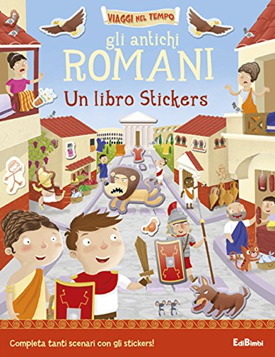 Gli antichi romani. Un libro stickers