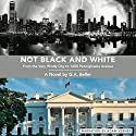 Not Black and White: From the Very Windy City to 1600 Pennsylvania Avenue Audiobook by G. A. Beller Narrated by Adam Verner