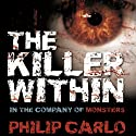 The Killer Within: In the Company of Monsters (       UNABRIDGED) by Philip Carlo Narrated by Kate Bateman