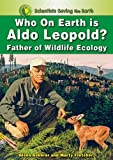 img - for Who on Earth is Aldo Leopold?: Father of Wildlife Ecology (Scientists Saving the Earth) book / textbook / text book