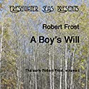 The Early Poetry of Robert Frost, Volume I: A Boy's Will Audiobook by Robert Frost Narrated by Robert Bethune