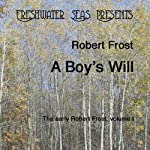 The Early Poetry of Robert Frost, Volume I: A Boy's Will (       UNABRIDGED) by Robert Frost Narrated by Robert Bethune