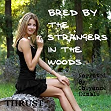 Bred by the Strangers in the Woods (       UNABRIDGED) by Thrust Narrated by Cheyanne Humble