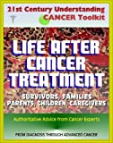 21st Century Understanding Cancer Toolkit: Life After Cancer Treatment, Valuable Advice and Support for Patients, Survivors, Families, Parents, Children, Caregivers, Young People, Advanced Cancer