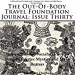 The Out-Of-Body Travel Foundation Journal, Issue Thirty: Ixtilxochitl and Nezhualcocyotl - Forgotten Aztec Mystics and Myth Bearers | Marilynn Hughes