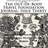 img - for The Out-Of-Body Travel Foundation Journal, Issue Thirty: Ixtilxochitl and Nezhualcocyotl - Forgotten Aztec Mystics and Myth Bearers book / textbook / text book