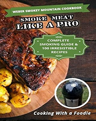 Weber Smokey Mountain Cookbook: Complete Smoking Guide, 100 Irresistible Recipes BY Cooking With a Foodie (2015) [Paperback]