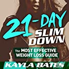 21-Day Slim Down: The Most Effective Weight Loss Guide to a Flat Belly, Firm Butt & Lean Legs! Hörbuch von Kayla Bates Gesprochen von: Lindsey Purcell