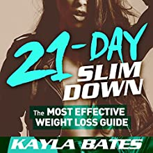 21-Day Slim Down: The Most Effective Weight Loss Guide to a Flat Belly, Firm Butt & Lean Legs! Audiobook by Kayla Bates Narrated by Lindsey Purcell