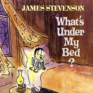 What's Under My Bed? | [James Stevenson]
