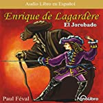 Enrique Lagardere: 'El Jorobado' [Enrique Lagardere: 'The Hunchback'] (Dramatized) | Paul Feval