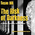 The Risk of Darkness Audiobook by Susan Hill Narrated by Steven Pacey