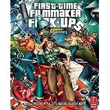First-Time Filmmaker F*#^-ups: Navigating the Pitfalls to Making a Great Movie ~ Daryl Bob Goldberg