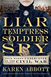 Image of Liar, Temptress, Soldier, Spy: Four Women Undercover in the Civil War