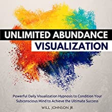 Unlimited Abundance Visualization: Powerful Daily Visualization Hypnosis to Condition Your Subconsious Mind to Achieve the Ultimate Success Audiobook by Will Johnson Jr. Narrated by David Deighton, Robert Gazy