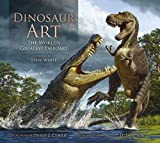 Dinosaur Art: The Worlds Greatest Paleoart
