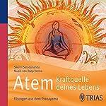 Atem - Kraftquelle deines Lebens: Klassische Übungen für Gesundheit, Entspannung, Wohlbefinden | Swami Saradananda