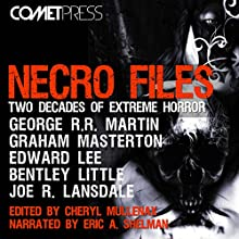 Necro Files: Two Decades of Extreme Horror (       UNABRIDGED) by George R. R. Martin, Bentley Little, Edward Lee, Graham Masterton, Joe R. Lansdale, Wrath James White, Charlee Jacob Narrated by Eric A. Shelman