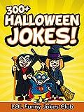 300+ Halloween Jokes (Funny Halloween Joke Book): Massive Collection of Funny Halloween Jokes, Humor, Comedy, and Puns (Halloween Joke Books for Kids & Children)