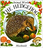 The Hedgehog (Animal World Series) (0356059618) by Anne-Marie Dalmais