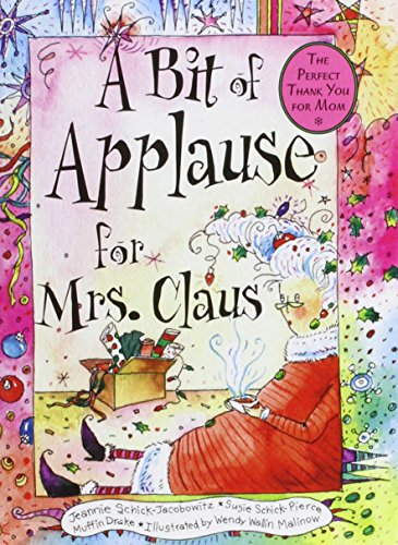 A Bit of Applause for Mrs. Claus, Schick-Jacobowitz, Jeannie; Schick-Pierce, Susie; Drake-Policastro, Muffin