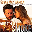 Where There's Smoke: Montana Fire, Book 1 Audiobook by Susan May Warren Narrated by Janeta Holzner