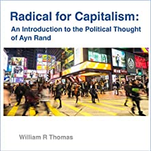 Radical for Capitalism: An Introduction to the Political Thought of Ayn Rand Audiobook by William R Thomas Narrated by William R Thomas