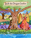 Jacob the Dragon Catcher (beautifully illustrated children's book teaching forgiveness and kindness)