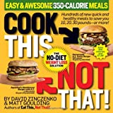 Cook This, Not That! Easy & Awesome 350-Calorie Meals ~ David Zinczenko