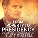 From Poverty to Presidency: Lyndon B. Johnson's Influence on History | Kurt Russell